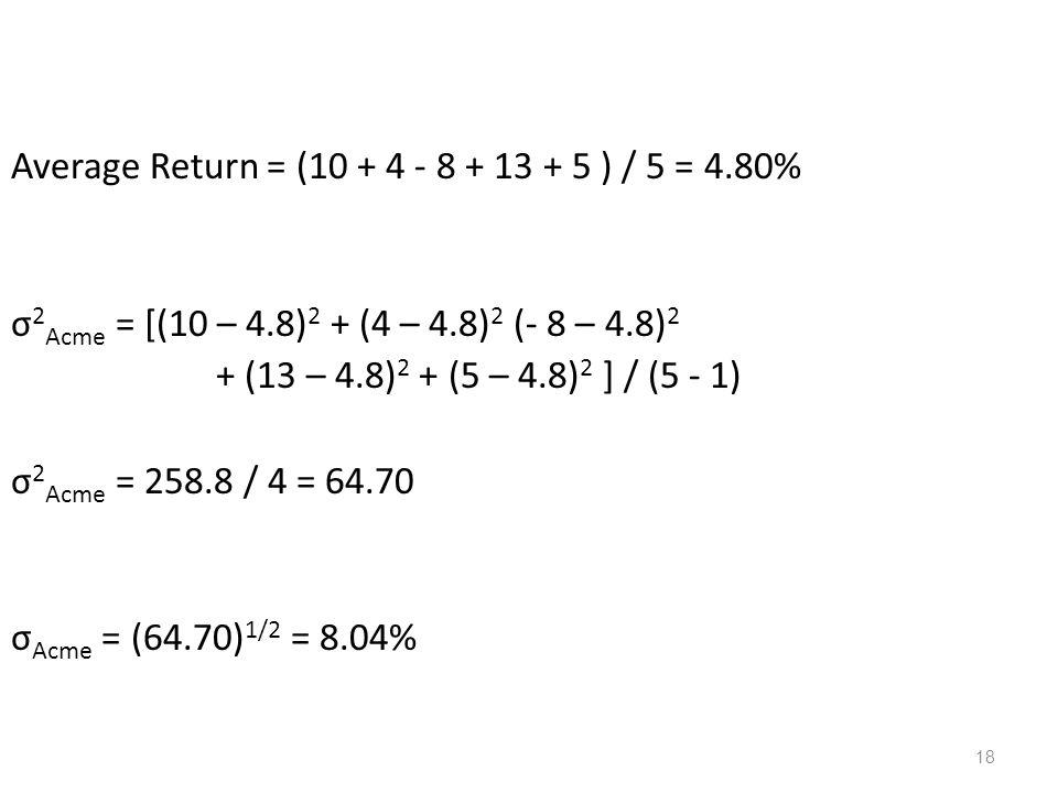 Average Return = (10 + 4 - 8 + 13 + 5 ) / 5 = 4. 80% σ2Acme = [(10 – 4